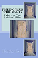 Finding Your Spirituality: Unlocking Your Spiritual Gifts Kindle Edition