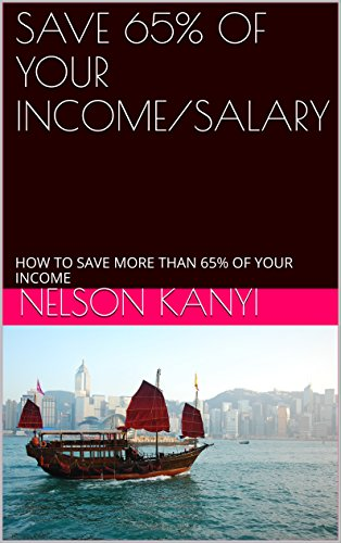 Download PDF SAVE 65% OF YOUR INCOME/SALARY - HOW TO SAVE MORE THAN 65% OF YOUR INCOME