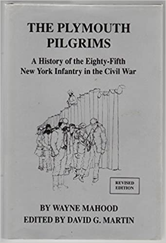The Plymouth Pilgrims: A History of the 85th New York Infantry in the Civil War