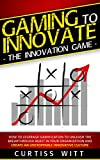 img - for Gaming to Innovate - The Innovation Game: How to Leverage Gamification to Unleash the Breakthrough Beast in Your Organization and Create an Unstoppable Innovative Culture book / textbook / text book