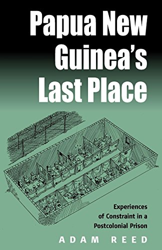 Papua New Guinea's Last Place: Experiences Of Constraint In An Postcolonial Prison