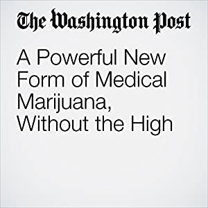 A Powerful New Form of Medical Marijuana, Without the High