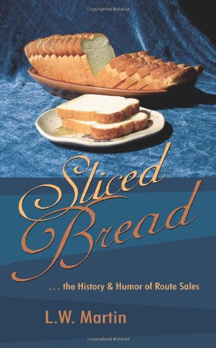 Sliced Bread: ... the History & Humor of Route Sales