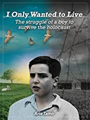 I Only Wanted to Live: A WWII Young Jewish Boy Holocaust Survival True Story (World War II Memoir Book 2)