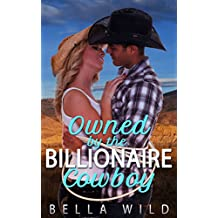 Owned by the Billionaire Cowboy: The Complete Alpha Billionaire Cowboy Short Reads Story