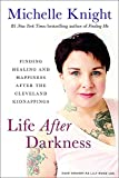 img - for Life After Darkness: Finding Healing and Happiness After the Cleveland Kidnappings book / textbook / text book