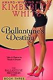 Ballantyne's Destiny (The Ballantyne Brothers Series Book 3)