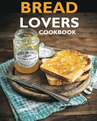 Bread Lovers Cookbook by Lara Jack
