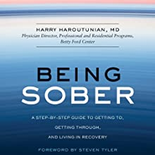 Being Sober: A Step-by-Step Guide to Getting to, Getting Through, and Living in Recovery Audiobook by Harry Haroutunian Narrated by Robertson Dean