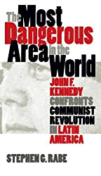 The Most Dangerous Area in the World: John F. Kennedy Confronts Communist Revolution in Latin America (Mestizo Spaces)