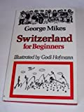 Switzerland for Beginners, George Mikes, 0233966218