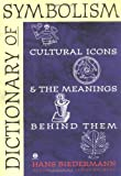 Dictionary of Symbolism: Cultural Icons and the Meanings Behind Them