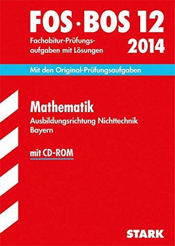 Abschluss-Prüfungsaufgaben Fachoberschule /Berufsoberschule Bayern; Fachabitur Mathematik FOS/BOS 12 / 2014, Ausbildungsrichtung Nichttechnik.