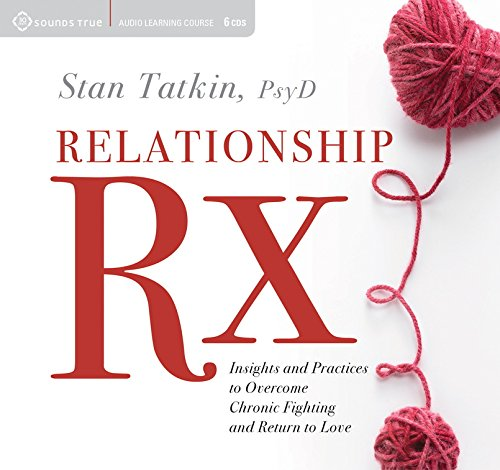 The Relationship Rx: Insights and Practices to Overcome Chronic Fighting and Return to Love by Sounds True