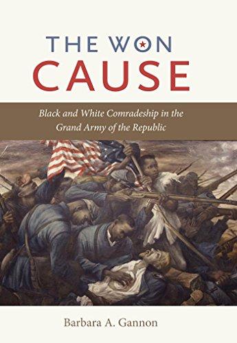 Gar Civil War - The Won Cause: Black and White Comradeship in the Grand Army of the Republic (Civil War America)