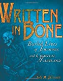 Written in Bone: Buried Lives of Jamestown and Colonial Maryland
