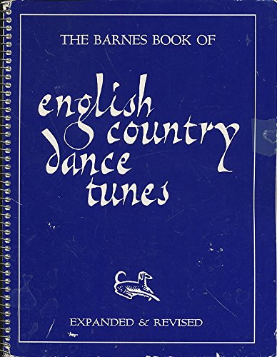 The Barnes Book of English Country Dance Tunes, A Collection of 436 Commonly Used Enlish Country Dance Melodies (Expanded & Revised) -