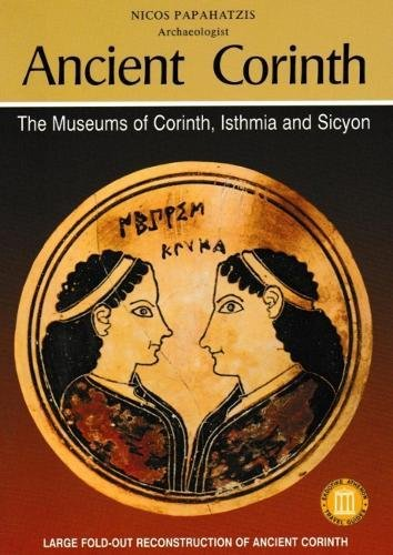 Ancient Corinth: The Museums of Corinth, Isthmia and Sicyon pdf epub