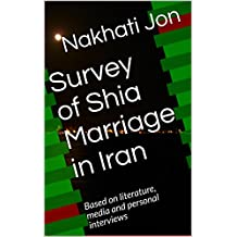 Survey of Shia Marriage in Iran: Based on literature, media and personal interviews