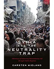 Syria and the Neutrality Trap: The Dilemmas of Delivering Humanitarian Aid through Violent Regimes