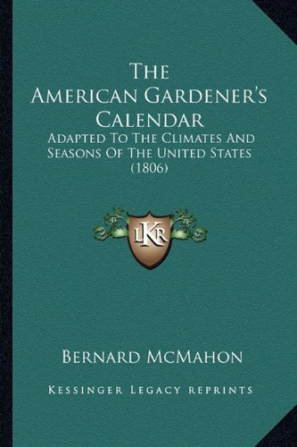 (The American Gardener's Calendar: Adapted To The Climates And Seasons Of The United States (1806))