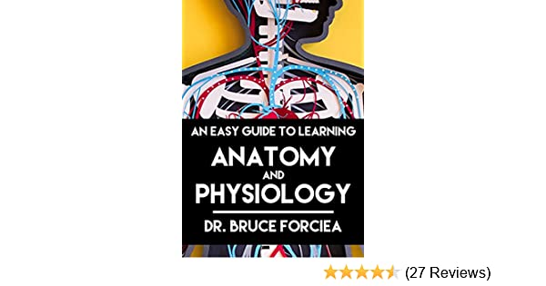 An Easy Guide to Learning Anatomy and Physiology 3, Bruce Forciea ...