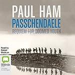 Passchendaele: Requiem for Doomed Youth | Paul Ham