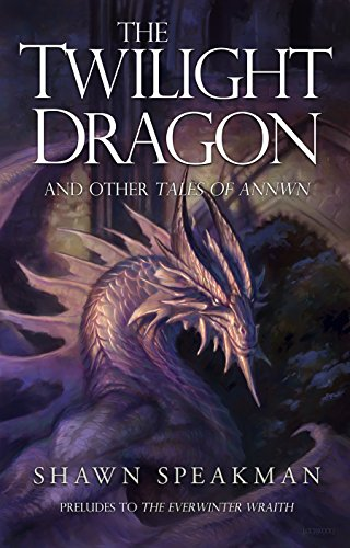 The Twilight Dragon & Other Tales of Annwn: Preludes to The Everwinter Wraith (The Annwn Cycle)