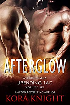 Afterglow (Upending Tad: A Journey of Erotic Discovery Book 6) by [Knight, Kora]