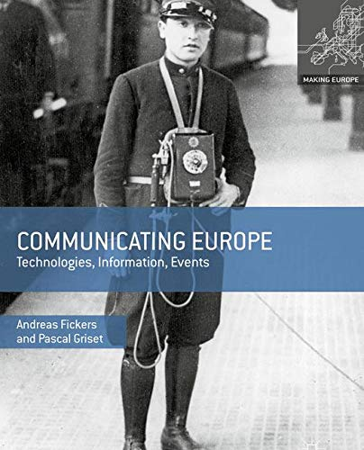Communicating Europe: Technologies, Information, Events (Making Europe)
