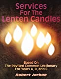 Services for the Lenten Candles, Robert Jarboe, 0788015532