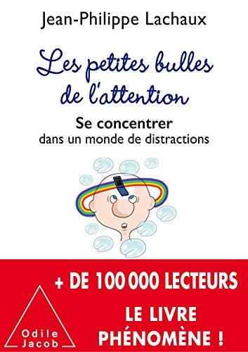 Les petites bulles de l'attention: Se concentrer dans un monde de distractions (French Edition)