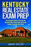 Kentucky Real Estate Exam Prep: The Complete Guide to Passing the Kentucky Real Estate Sales Associate License Exam the First Time!