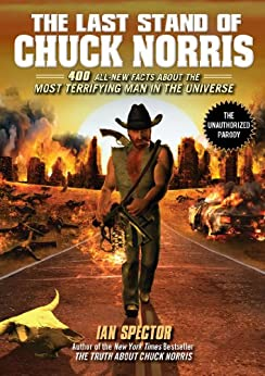 The Last Stand of Chuck Norris: 400 All New Facts About the Most Terrifying Man in the Universe by [Spector, Ian]