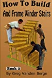 How To Build And Frame Winder Stairs (How To Build Stairs) (Volume 3)