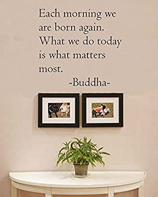 Each morning we are born again. Buddha Vinyl wall art Inspirational quotes and saying home decor decal sticker