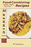 img - for Food Combining Recipes: 30 Dinner Menus: Healthy, Simple and Fuss-Free Recipes (Food Combining Cookbooks) book / textbook / text book