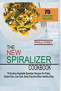 The New Spiralizer Cookbook: 75 Exciting Vegetable Spiralizer Recipes For  Paleo, Gluten Free