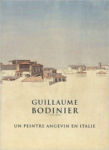 En ligne téléchargement Guillaume Bodinier (1795-1872) : Un peintre angevin en Italie pdf epub