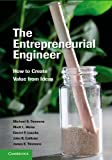 The Entrepreneurial Engineer: How to Create Value from Ideas, Michael B. Timmons, Rhett L. Weiss, John R. Callister, Daniel P. Loucks, James E. Timmons, 1107024722