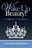 img - for Wake Up Beauty!: It's Not About the Prince book / textbook / text book