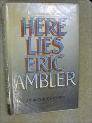 Here Lies Eric Ambler: An Autobiography by Ambler Eric (1985-06-13) Hardcover: Amazon.com: Books