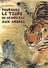 Pourquoi le tigre ne grimpe pas aux arbres par He
