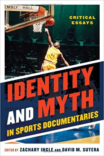identity and myth in sports documentaries critical essays  identity and myth in sports documentaries critical essays zachary ingle david m sutera 9780810887893 com books