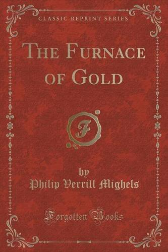 The Furnace of Gold (Classic Reprint) pdf