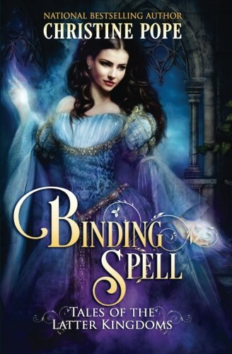 Binding Spell (Tales of the Latter Kingdoms) (Volume 3) by Christine Pope (2013-04-02)