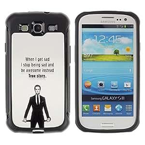 Suave TPU GEL Carcasa Funda Silicona Blando Estuche Caso de protección (para) Samsung Galaxy S3 III I9300 / CECELL Phone case / / Sad Awesome Quote True Story Funny /