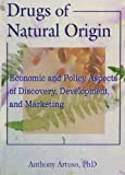 Drugs of Natural Origin : Economic and Policy Aspects of Discovery, Development, and Marketing, Artuso, Anthony, 0789004143