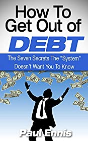 How To Get Out Of Debt: The Seven Secrets The