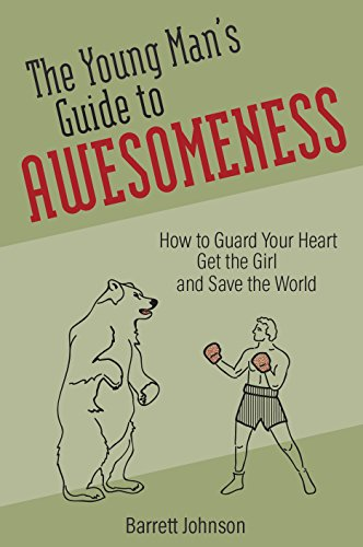 Download for free The Young Man's Guide to Awesomeness: How to Guard Your Heart, Get the Girl, and Save the World